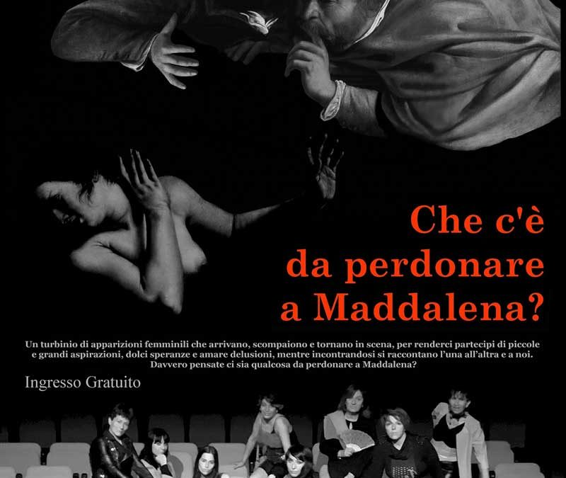 Spettacolo teatrale: Che c'è da perdonare a Maddalena?